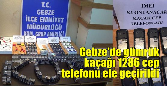 Gebze'de gümrük kaçağı 1286 cep telefonu ele geçirildi