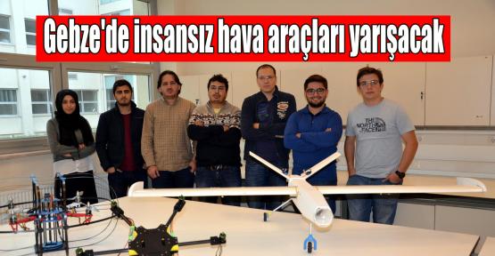 Gebze'de insansız hava araçları yarışacak