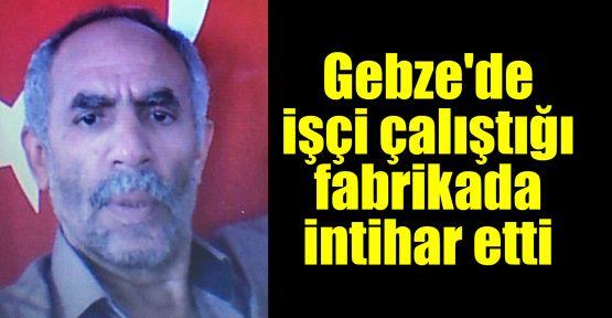 Gebze'de işçi çalıştığı fabrikada intihar etti