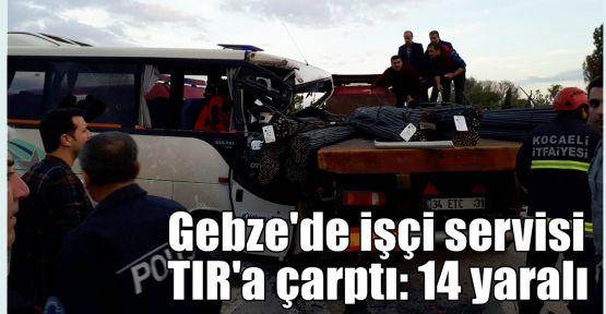 Gebze'de işçi servisi TIR'a çarptı: 14 yaralı