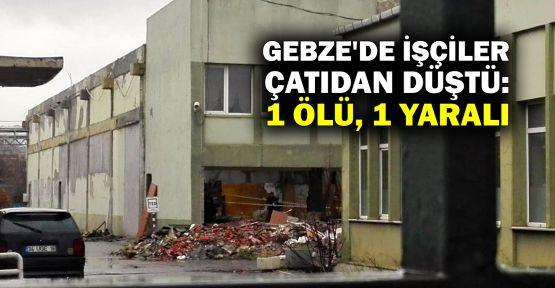 Gebze'de işçiler çatıdan düştü: 1 ölü, 1 yaralı