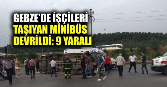 Gebze'de işçileri taşıyan minibüs devrildi: 9 yaralı
