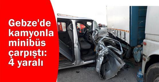 Gebze'de kamyonla minibüs çarpıştı: 4 yaralı