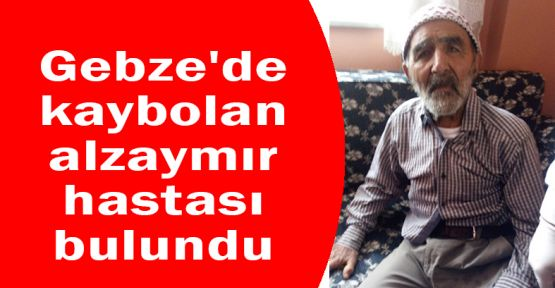 Gebze'de kaybolan alzaymır hastası bulundu