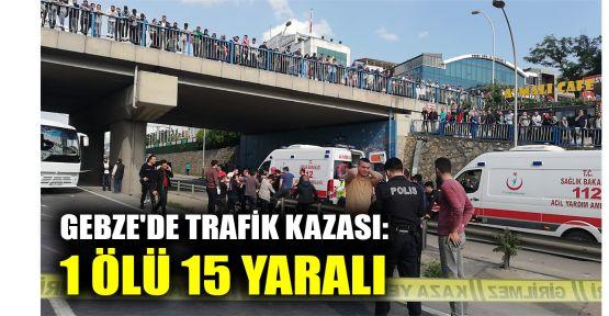 Gebze'de midibüs, hafif ticari araçla çarpıştı: 1 ölü, 15 yaralı