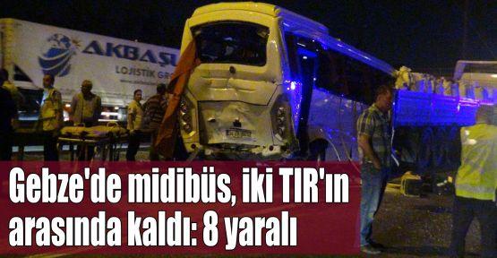 Gebze'de midibüs, iki TIR'ın arasında kaldı: 8 yaralı
