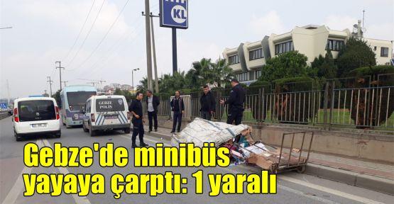 Gebze'de minibüs yayaya çarptı: 1 yaralı