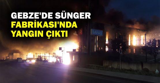 Gebze'de sünger fabrikasında yangın çıktı