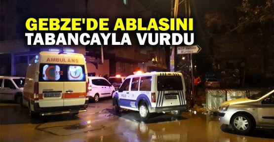 Gebze'de tartıştığı ablasını tabancayla vurdu