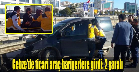 Gebze'de ticari araç bariyerlere girdi:2 yaralı