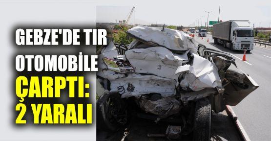 Gebze'de TIR otomobile çarptı: 2 yaralı