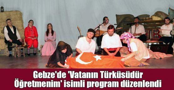Gebze'de 'Vatanın Türküsüdür Öğretmenim' isimli program düzenlendi