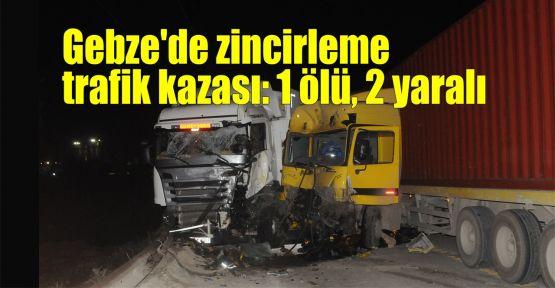 Gebze'de zincirleme trafik kazası: 1 ölü, 2 yaralı