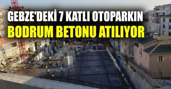Gebze'deki 7 katlı otoparkın bodrum betonu atılıyor