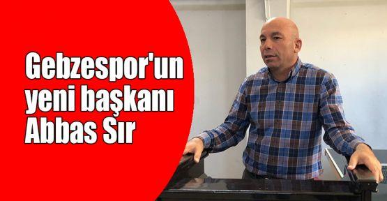 Gebzespor'un yeni başkanı Abbas Sır oldu