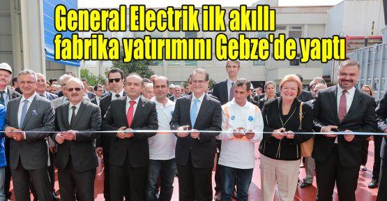 General Electrik ilk akıllı fabrika yatırımını Gebze'de yaptı