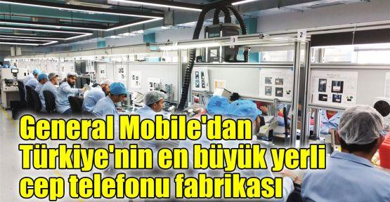 General Mobile'dan Türkiye'nin en büyük yerli cep telefonu fabrikası