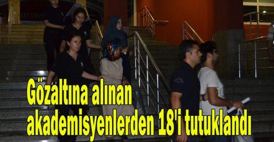 Gözaltına alınan akademisyenlerden 18'i tutuklandı
