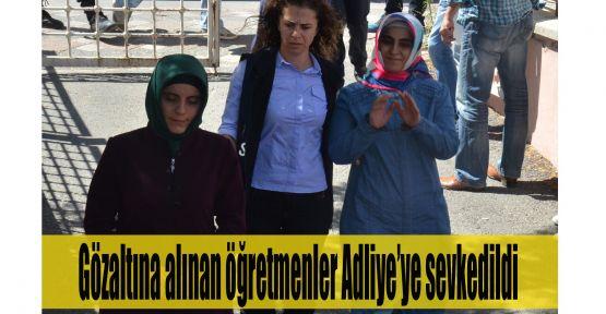Gözaltına alınan öğretmenler Adliye'ye sevk edildi