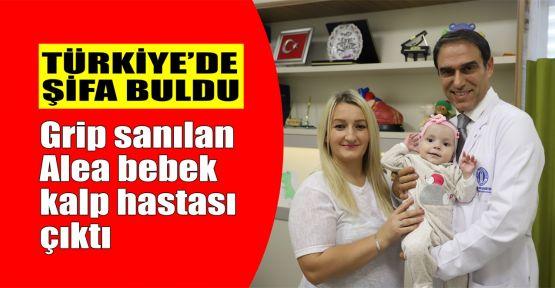 Grip sanılan Alea bebek kalp hastası çıktı! Türkiye'de şifa buldu