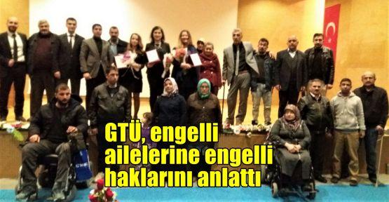 GTÜ, engelli ailelerine engelli haklarını anlattı