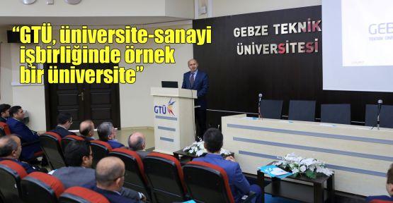 """""""GTÜ, üniversite-sanayi işbirliğinde örnek bir üniversite"""""""
