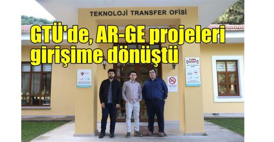 GTÜ'de, AR-GE projeleri girişime dönüştü