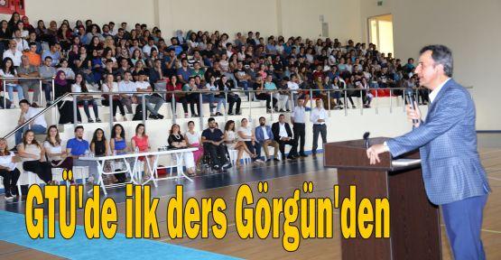 GTÜ'de ilk ders Görgün'den