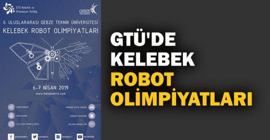 GTÜ'de Kelebek Robot Olimpiyatları yapılacak