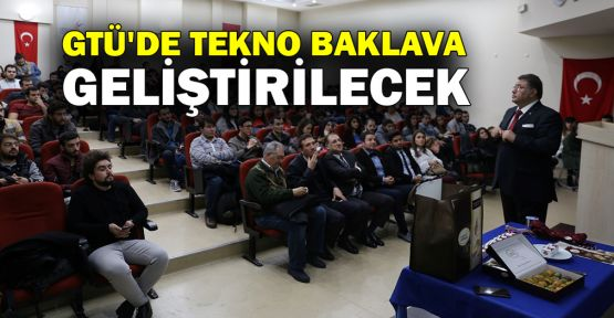 GTÜ'de Tekno Baklava geliştirilecek