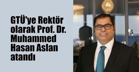 GTÜ'ye Rektör olarak Prof.Dr. Muhammed Hasan Aslan atandı