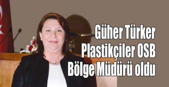 Güher Türker Plastikçiler OSB Bölge Müdürü oldu
