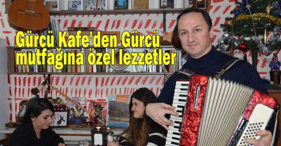 Gürcü Kafe'den Gürcü mutfağına özel lezzetler