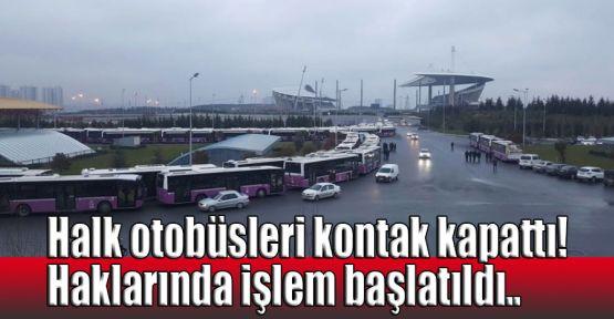 Halk otobüsleri kontak kapattı! Haklarında işlem başlatıldı..