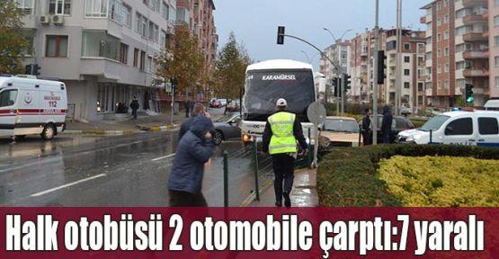 Halk otobüsü 2 otomobile çarptı:7 yaralı