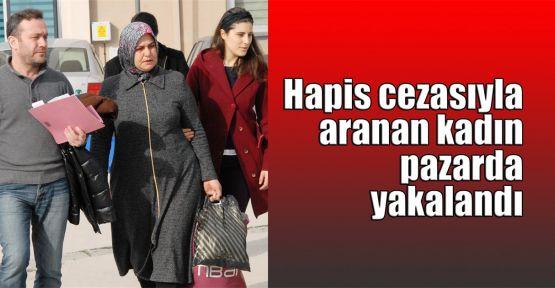 Hapis cezasıyla aranan kadın pazarda yakalandı