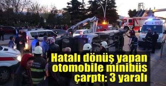 Hatalı dönüş yapan otomobile minibüs çarptı: 3 yaralı
