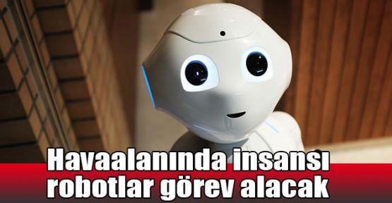 Havaalanında insansı robotlar görev alacak