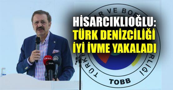 Hisarcıklıoğlu: Türk denizciliği iyi bir ivme yakaladı