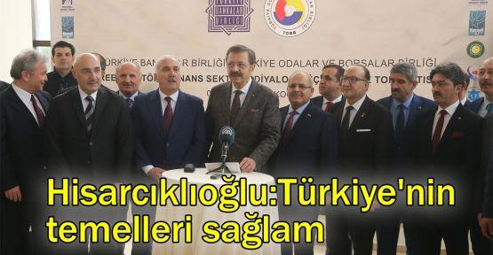 Hisarcıklıoğlu:Türkiye'nin temelleri sağlam