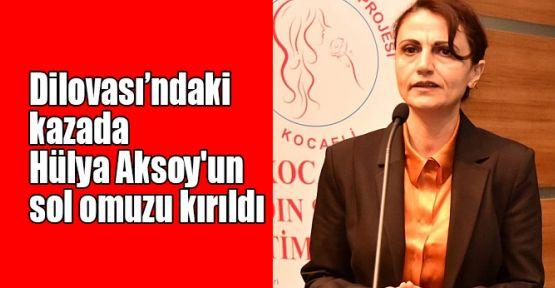 Hülya Aksoy'un sol omuzu kırıldı