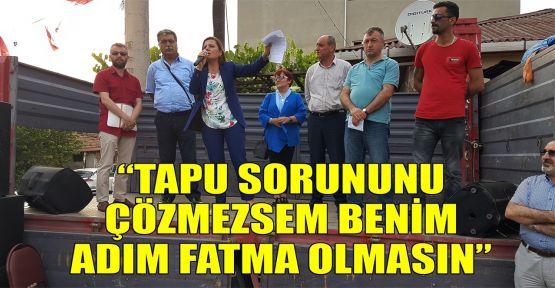 Hürriyet: CHP iktidarında tapu sorununu çözmezsem benim adım Fatma olmasın