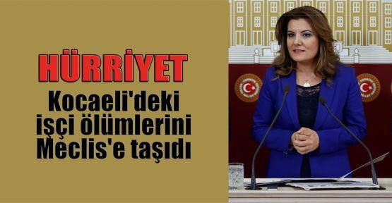 Hürriyet, Kocaeli'deki işçi ölümlerini Meclis'e taşıdı