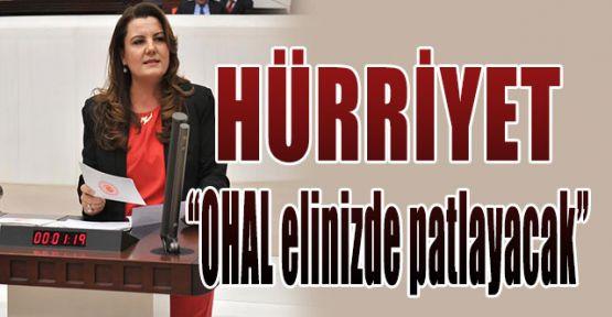 Hürriyet kürsüden hükümete seslendi:OHAL elinizde patlayacak