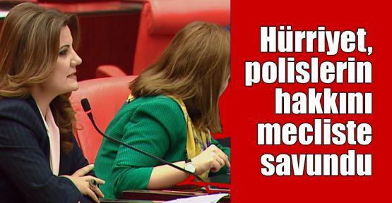 Hürriyet, polislerin hakkını mecliste savundu