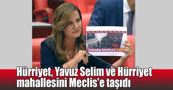 Hürriyet, Yavuz Selim ve Hürriyet mahallesini Meclis'e taşıdı