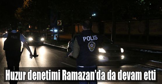 Huzur denetimi Ramazan'da da devam etti