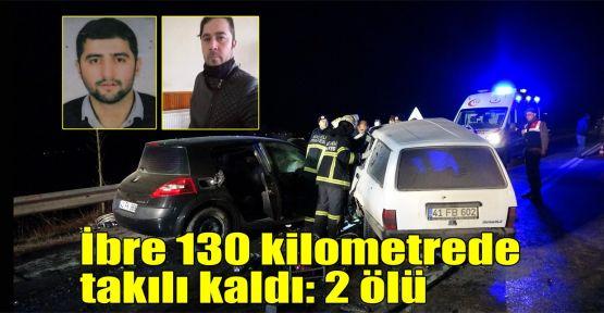 İbre 130 kilometrede takılı kaldı: 2 ölü