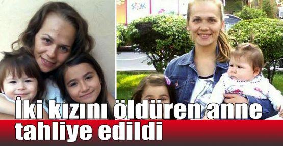 İki kızını öldüren anne tahliye edildi