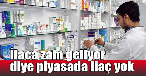 İlaca zam geliyor diye piyasada ilaç yok